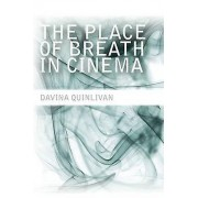 The Place of Breath in Cinema by Davina Quinlivan