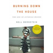 Burning Down the House: The End of Juvenile Prison, Paperback
