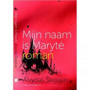 Mijn naam is Maryte - Alvydas Šlepikas