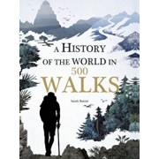 A History of the World in 500 Walks, Hardcover/Sarah Baxter