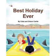 Best Holiday Ever: This Unique Book, for Six to Eight Year Olds, Tells Two Stories at the Same Time. the Boy Describes His Best Holiday E