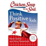 Chicken Soup for the Soul: Think Positive for Kids: 101 Stories about Good Decisions, Self-Esteem, and Positive Thinking, Paperback/Kevin Sorbo