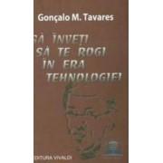Sa inveti sa te rogi in era tehnologiei - Goncalo M. Tavares
