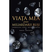 Viata mea printre miliardarii rusi. Jurnalul unei guvernante/Marie Freyssac