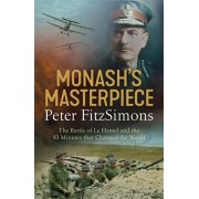 Monash's Masterpiece. The battle of Le Hamel and the 93 minutes that changed the world, Paperback/Peter FitzSimons