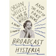 Broadcast Hysteria: Orson Welles's War of the Worlds and the Art of Fake News, Paperback