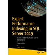 Expert Performance Indexing in SQL Server 2019: Toward Faster Results and Lower Maintenance, Paperback/Jason Strate