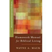 A Homework Manual for Biblical Living Vol. 1, Paperback/Wayne Mack