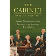 The Cabinet: George Washington and the Creation of an American Institution, Hardcover/Lindsay M. Chervinsky
