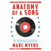 Anatomy of a Song: The Oral History of 45 Iconic Hits That Changed Rock, R&B and Pop, Hardcover/Marc Myers