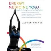 Energy Medicine Yoga: Amplify the Healing Power of Your Yoga Practice, Paperback/Lauren Walker