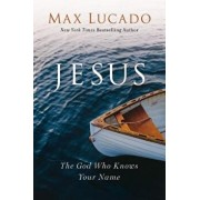 Jesus: The God Who Knows Your Name, Hardcover/Max Lucado