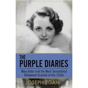 The Purple Diaries: Mary Astor and the Most Sensational Hollywood Scandal of the 1930s, Paperback/Joseph Egan
