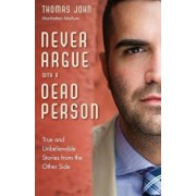 Never Argue with a Dead Person: True and Unbelievable Stories from the Other Side, Paperback/Thomas John