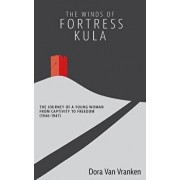 The Winds of Fortress Kula: The Journey of a Young Woman from Captivity to Freedom (1946-1947), Paperback/Dora Van Vranken