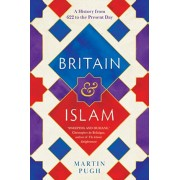 Britain and Islam. A History from 622 to the Present Day, Hardback/Martin Pugh