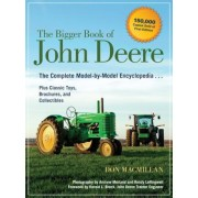 The Bigger Book of John Deere: The Complete Model-By-Model Encyclopedia Plus Classic Toys, Brochures, and Collectibles, Paperback