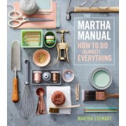 Martha Manual - How to Do (Almost) Everything (Stewart Martha)(Cartonat) (9781328927323)