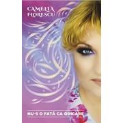 Nu-s o fata ca oricare/Camelia Florescu
