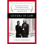 Sisters in Law: How Sandra Day O'Connor and Ruth Bader Ginsburg Went to the Supreme Court and Changed the World, Hardcover