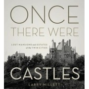 Once There Were Castles: Lost Mansions and Estates of the Twin Cities, Hardcover