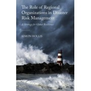 The Role of Regional Organizations in Disaster Risk Management: A Strategy for Global Resilience