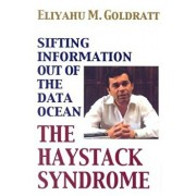 The Haystack Syndrome: Sifting Information Out of the Data Ocean, Paperback/Eliyahu M. Goldratt