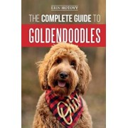 The Complete Guide to Goldendoodles: How to Find, Train, Feed, Groom, and Love Your New Goldendoodle Puppy, Paperback/Erin Hotovy