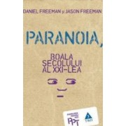 Paranoia Boala Secolului Al Xxi-Lea - Daniel Freeman Jason Freeman