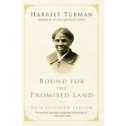 Bound for the Promised Land: Harriet Tubman: Portrait of an American Hero, Paperback/Kate Clifford Larson