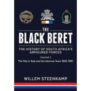 The Black Beret: The History of South Africa's Armoured Forces. Volume 2: The Italian Campaign 1943-45 and Post-War South Africa 1946-1961 (9781911512400)