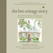 The Bee Cottage Story: How I Made a Muddle of Things and Decorated My Way Back to Happiness, Hardcover