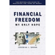 Financial Freedom: My Only Hope: The Bestselling Guide to Mastering the 'game of Money', Paperback/Jeremiah Brown