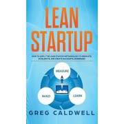 Lean Startup: How to Apply the Lean Startup Methodology to Innovate, Accelerate, and Create Successful Businesses (Lean Guides with, Hardcover/Greg Caldwell