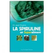 Guy Trédaniel Éditeur La spiruline, un superaliment - Dr Jean Dupire