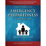 The 7 Steps to Emergency Preparedness for Families: A Practical and Easy-To-Follow Guide to Prepare for Any Disaster, Paperback/Kim Fournier