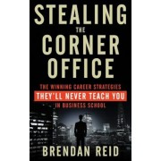 Stealing the Corner Office: The Winning Career Strategies They'll Never Teach You in Business School, Paperback
