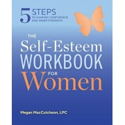 The Self Esteem Workbook for Women: 5 Steps to Gaining Confidence and Inner Strength, Paperback/Megan Maccutcheon