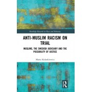 Anti-Muslim Racism on Trial. Muslims, the Swedish Judiciary and the Possibility of Justice, Hardback/Marta Kolankiewicz