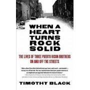 When a Heart Turns Rock Solid: The Lives of Three Puerto Rican Brothers on and Off the Streets, Paperback/Timothy Black