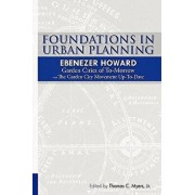 Foundations in Urban Planning - Ebenezer Howard: Garden Cities of To-Morrow & the Garden City Movement Up-To-Date, Paperback/Ebenezer Howard