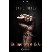 Eu impotriva M. E. A. - vol. 2/Daniel Botea