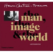 Henri Cartier-Bresson: The Man, the Image & the World: A Retrospective