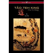 THE T O TEH KING (TAO TE CHING - Wisehouse Classics Edition), Paperback/Lao Tzu
