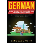 German Short Stories for Beginners and Intermediate Learners: Engaging Short Stories to Learn German and Build Your Vocabulary, Paperback/Language Guru