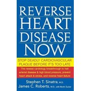 Reverse Heart Disease Now: Stop Deadly Cardiovascular Plaque Before It's Too Late, Paperback/Stephen T. Sinatra