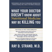 What Your Doctor Doesn't Know about Nutritional Medicine May Be Killing You, Paperback