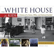 The White House for Kids: A History of a Home, Office, and National Symbol, Paperback/Katherine L. House
