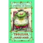 Trolilor, plecati acasa! ( vol.1 din seria Aventuri cu troli )