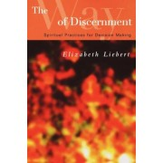 The Way of Discernment: Spiritual Practices for Decision Making, Paperback